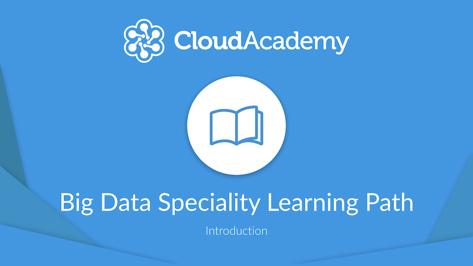 Introduction to the Big Data Specialty Learning Path