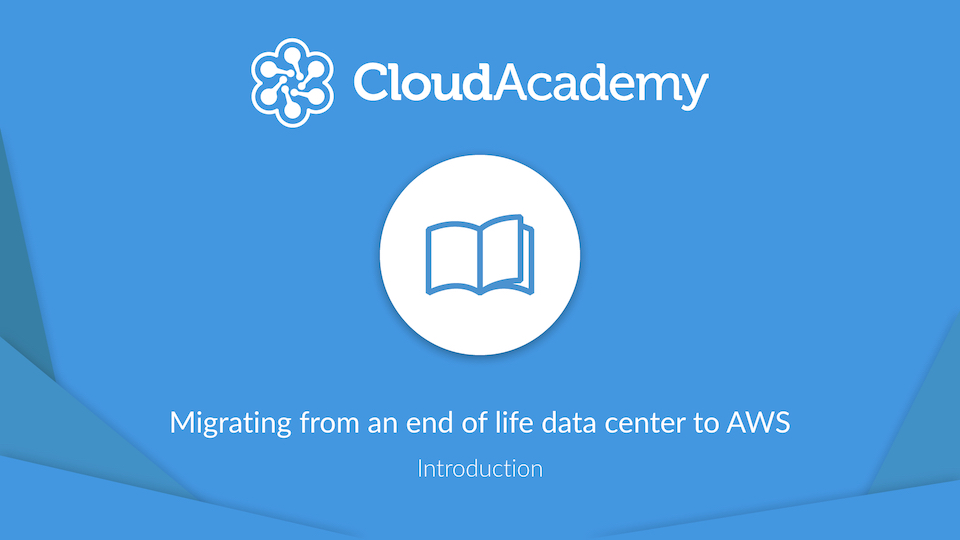 "Introduction to ""Migrating From an End-of-Life Data Center to AWS"" Learning Path"